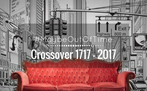 Maybe Out Of Time : Crossover 1717-2017
