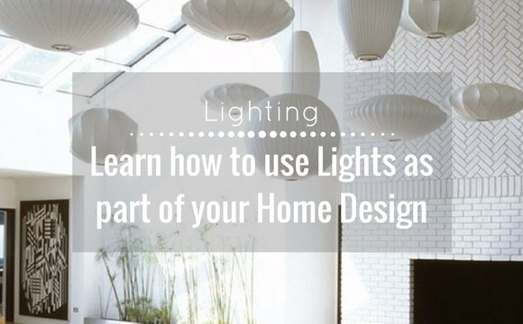 Learn how to use lights as part of your home design