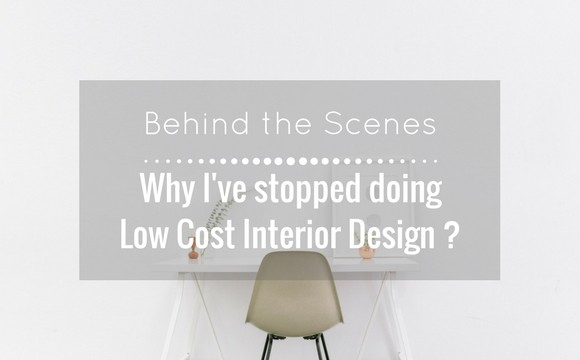 Why I've stopped doing low cost interior design