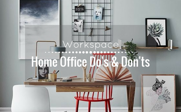 Home office do's and don'ts
