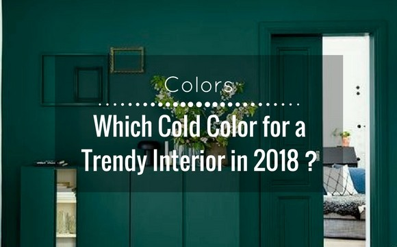 Which cold color for a trendy interior in 2018 ?