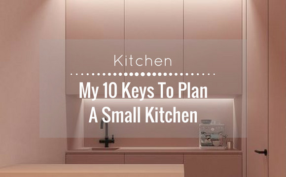 My 10 keys to plan a small kitchen
